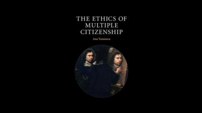 Permalink to:GLOBALCIT Review Symposium on Ana Tanasoca, The Ethics of Multiple Citizenship, Cambridge University Press, 2018